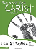 The Case for Christ for Kids by Lee Strobel