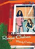 Carlson, Melody: Project: Rescue Chelsea (Girls of 622 Harbor View Series #3)