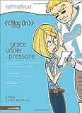 Dandi Daley Mackall: Grace Under Pressure (Faithgirlz! / Blog On!)