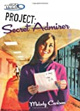 Carlson, Melody: Project: Secret Admirer (Girls of 622 Harbor View #8)