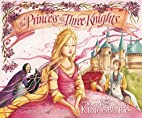 The Princess and the Three Knights by Karen…