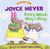 Meyer, Joyce: Every Which Way to Pray (Everyday Zoo)