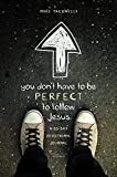 Yaconelli, Mike: You Don't Have to Be Perfect to Follow Jesus: A 30-Day Devotional Journal