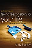Andy Stanley: Taking Responsibility for Your Life Participant's Guide: Because Nobody Else Will