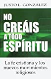 Justo L. Gonzalez: NO creais a Todo Espiritu (Spanish Edition)