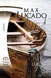 Max Lucado: Lucas- Jesus, El Hijo Del Hombre (Spanish Edition)