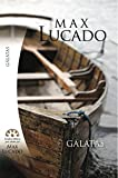 Max Lucado: Galatas (Spanish Edition)