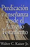 Walter Kaiser: Predicación y Ensenañza desde el AT (Spanish Edition)