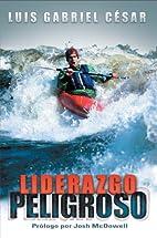 Liderazgo Peligroso by Luis Gabriel Cesar