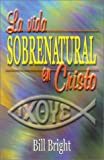 Bright, Bill: La Vida Sobrenatural en Cristo = Living Supernaturally in Christ (Spanish Edition)