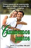 Heald, Jack: Caminemos Juntos: Como Construir un Matrimonio Duradero E Intimo en Medio de un Mundo Complejo = Let Us Walk Together (En Familia...) (Spanish Edition)