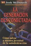 Josh McDowell: La Generacion Desconectada(Spanish Edition) (Auxilio Proyecto 911)