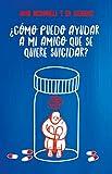Josh McDowell: Auxilio Para Los Amigos Que Sufren Porque Quieren Suicidarse (Auxilio Para los Amigos Que Sufren Porque...) (Spanish Edition)