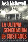 Josh McDowell: La Ultima Generacion de Cristianos (Spanish Edition)