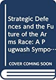 Pugwash Symposium 1985 (London, England): Strategic Defences and the Future of the Arms Race: A Pugwash Symposium