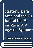 Pugwash Symposium 1985 (London, England): Strategic Defences and the Future of the Arms Race: A Pugwash Symposium