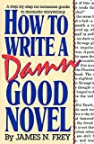 Frey, James N.: How to Write a Damn Good Novel