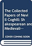 Coghill, Nevill: The Collected Papers of Nevill Coghill: Shakespearean and Medievalist