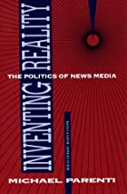 Inventing Reality: The Politics of News&hellip;
