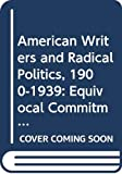 Homberger, Eric: American Writers and Radical Politics, 1900-1939: Equivocal Commitments