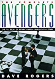 Rogers, Dave: The Complete Avengers: Everything You Ever Wanted to Know About the Avengers and the New Avengers
