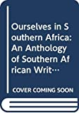 Ourselves in Southern Africa An Anthology of Southern African Writing