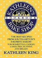 Kathleen's Bake Shop Cookbook: The Best…
