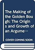 Fraser, Robert: The Making of the Golden Bough: The Origins and Growth of an Argument