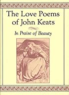 The Love Poems of John Keats: In Praise of…
