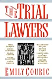 Couric, Emily: The Trial Lawyers: The Nation&#39;s Top Litigators Tell How They Win