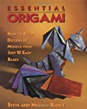 Biddle, Steve: Essential Origami : How to Build Dozens of Models from Just 10 Easy Bases