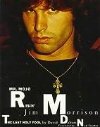 Mr. Mojo Risin': Jim Morrison, the Last Holy…