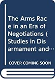 Carlton, David: The Arms Race in an Era of Negotiations (Studies in Disarmament and Conflicts)