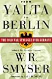 Smyser, W.R.: From Yalta to Berlin: The Cold War Stuggle over Germany