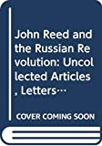 Homberger, Eric: John Reed and the Russian Revolution: Uncollected Articles, Letters, and Speeches on Russia, 1917-1920