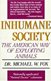 Michael W. Fox: Inhumane Society: The American Way of Exploiting Animals