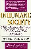 Fox, Michael W.: Inhumane Society: The American Way of Exploiting Animals