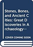 Robbins, Lawrence H.: Stones, Bones, and Ancient Cities: Great Discoveries in Archaeology and the Search for Human Origins