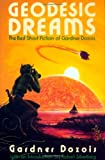 Dozois, Gardner R.: Geodesic Dreams: The Best Short Fiction of Gardner Dozois