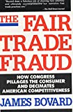Bovard, James: The Fair Trade Fraud