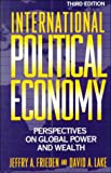 Jeffry A. Frieden: International Political Economy: Perspectives on Global Power and Wealth