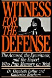 Elizabeth Loftus: Witness for the Defense: The Accused, the Eyewitness and the Expert Who Puts Memory on Trial