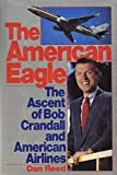 Reed, Dan: The American Eagle: The Ascent of Bob Crandall and American Airlines