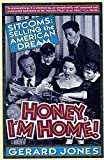 Jones, Gerard: Honey, I'm Home!: Sitcoms: Selling The American Dream