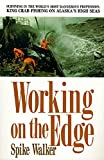 Walker, Spike: Working on the Edge: Surviving in the World's Most Dangerous Profession  King Crab Fishing on Alaska's High Seas