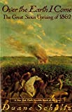 Schultz, Duane: Over the Earth I Come: The Great Sioux Uprising of 1862