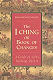 Walker, Brian Browne: The I Ching or Book of Changes: A Guide to Life's Turning Points
