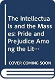 John Carey: The Intellectuals and the Masses: Pride and Prejudice Among the Literary Intelligentsia, 1880-1939