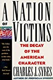 Sykes, Charles J.: A Nation of Victims: The Decay of the American Character