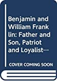 Skemp, Sheila L.: Benjamin and William Franklin: Father and Son, Patriot and Loyalist